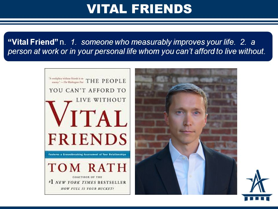 VITAL FRIENDS Vital Friend n. 1. someone who measurably improves your life.