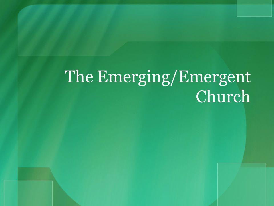 The Emerging/Emergent Church