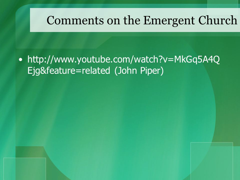 Comments on the Emergent Church http://www.youtube.com/watch v=MkGq5A4Q Ejg&feature=related (John Piper)