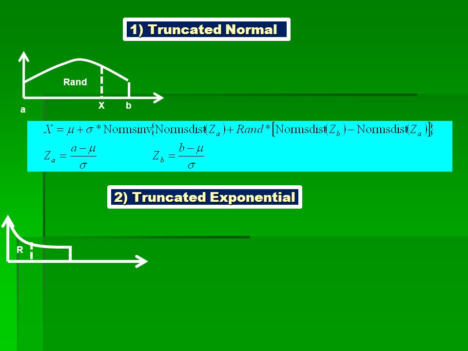 1) Truncated Normal a bX 2) Truncated Exponential R
