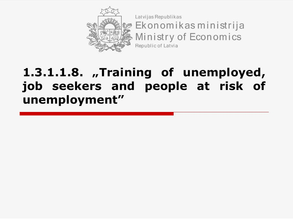 "1.3.1.1.8. ""Training of unemployed, job seekers and people at risk of unemployment"