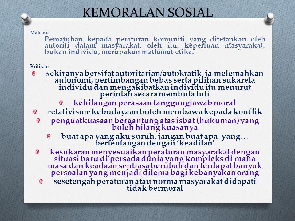KEMORALAN SOSIAL Maksud Pematuhan kepada peraturan komuniti yang ditetapkan oleh autoriti dalam masyarakat, oleh itu, keperluan masyarakat, bukan individu, merupakan matlamat etika.