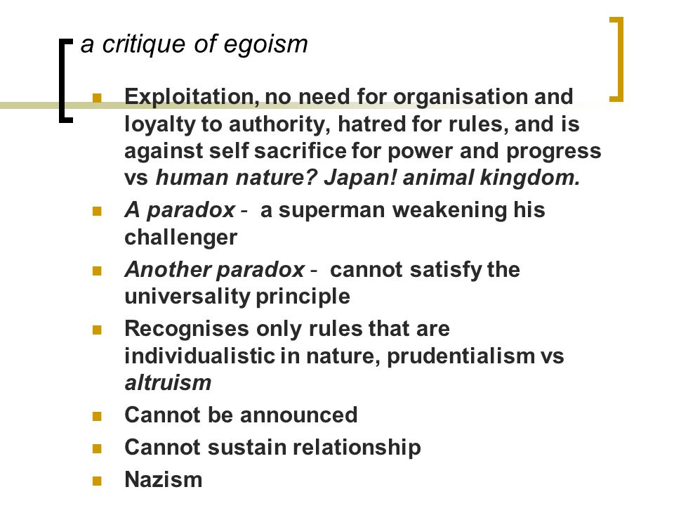 a critique of egoism Exploitation, no need for organisation and loyalty to authority, hatred for rules, and is against self sacrifice for power and progress vs human nature.