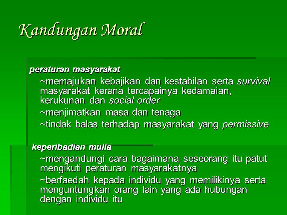 Kandungan Moral peraturan masyarakat ~memajukan kebajikan dan kestabilan serta survival masyarakat kerana tercapainya kedamaian, kerukunan dan social