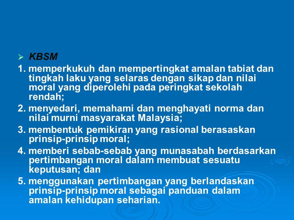   KBSM 1. memperkukuh dan mempertingkat amalan tabiat dan tingkah laku yang selaras dengan sikap dan nilai moral yang diperolehi pada peringkat seko