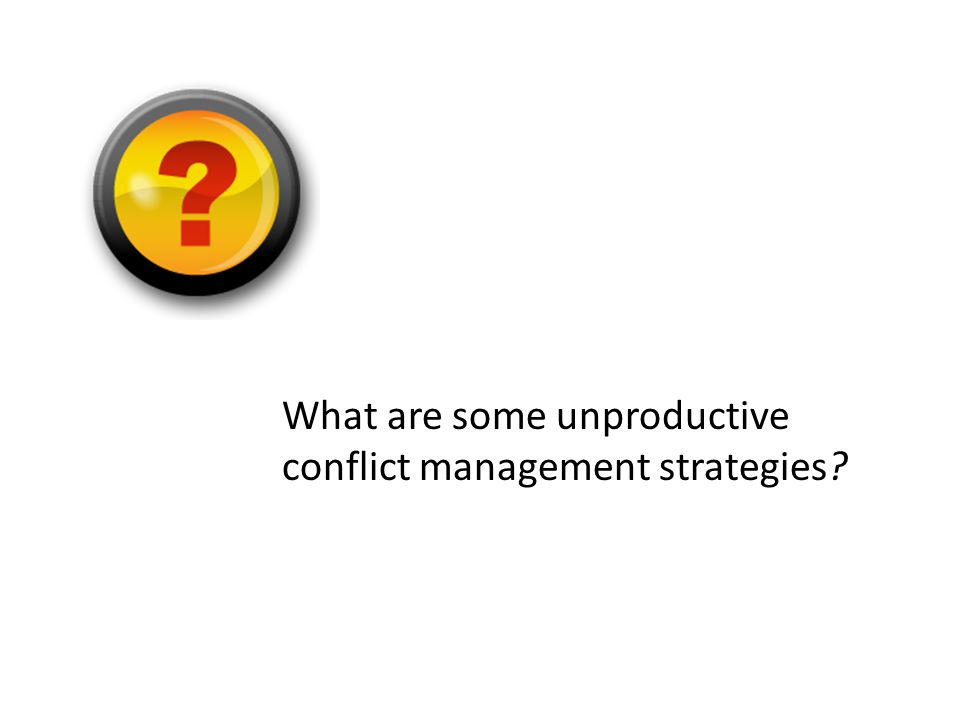 What are some unproductive conflict management strategies