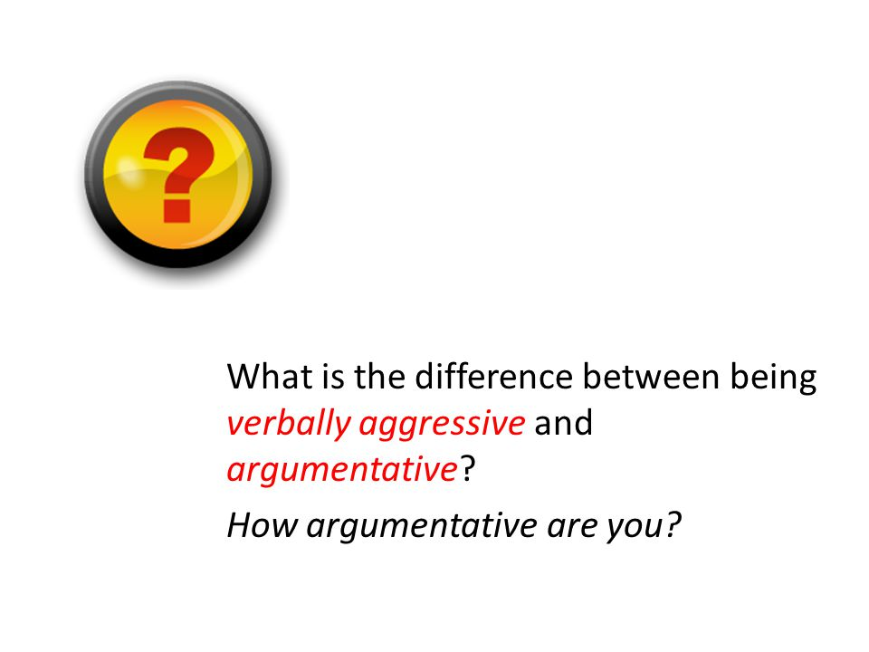What is the difference between being verbally aggressive and argumentative.
