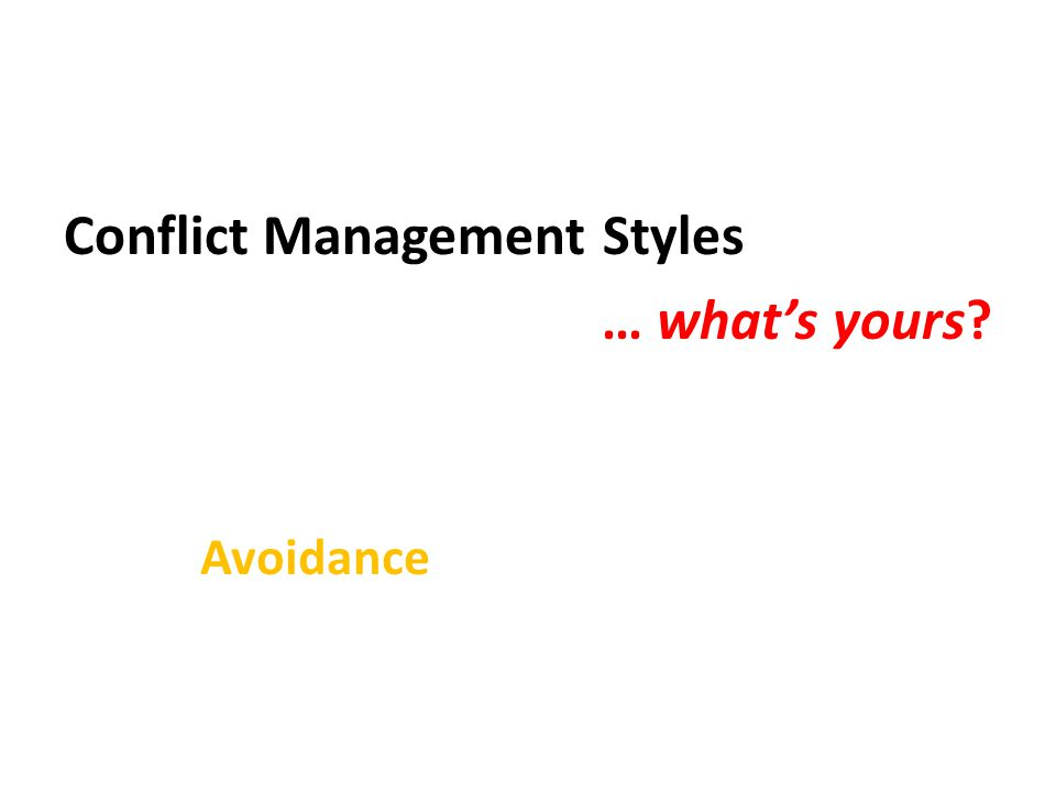 Conflict Management Styles … what's yours Avoidance