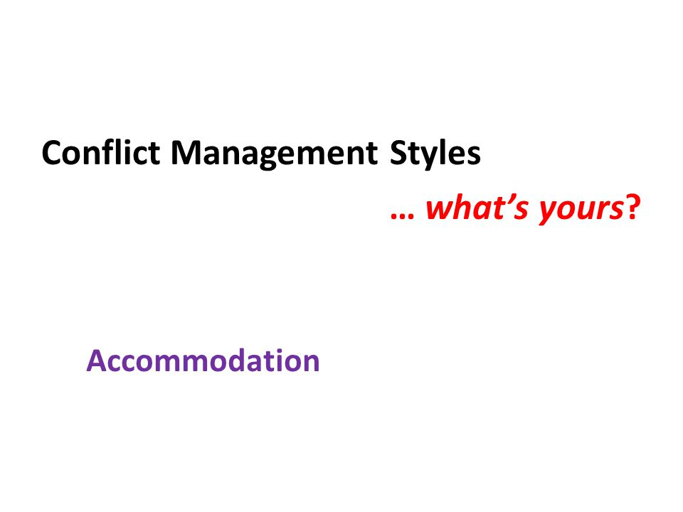 Conflict Management Styles … what's yours Accommodation