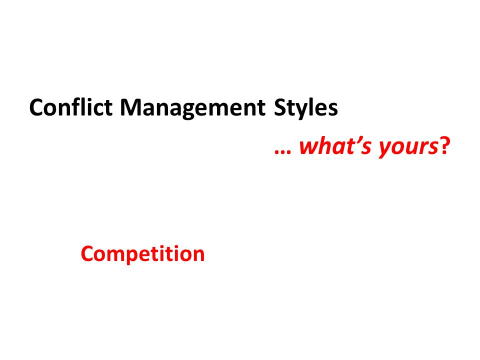Conflict Management Styles … what's yours Competition