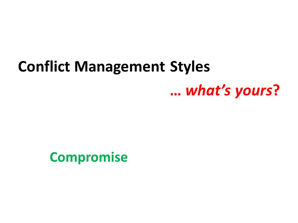 Conflict Management Styles … what's yours Compromise