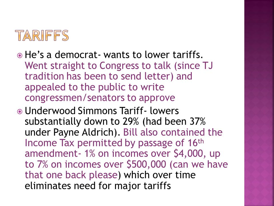 He's a democrat- wants to lower tariffs. Went straight to Congress to talk (since TJ tradition has been to send letter) and appealed to the public t