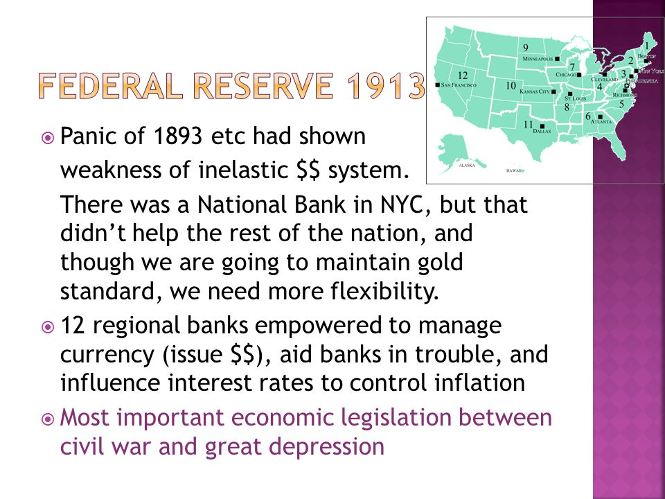  Panic of 1893 etc had shown weakness of inelastic $$ system. There was a National Bank in NYC, but that didn't help the rest of the nation, and thou