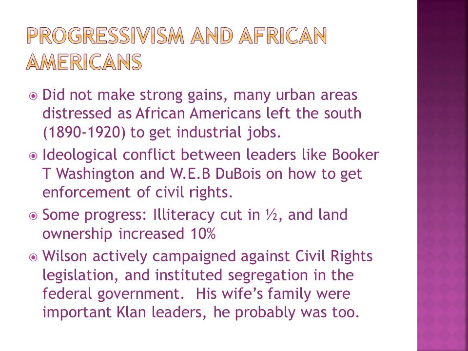  Did not make strong gains, many urban areas distressed as African Americans left the south (1890-1920) to get industrial jobs.  Ideological conflic
