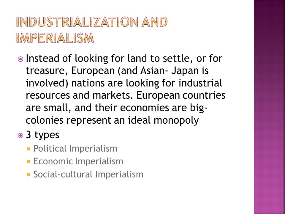  Instead of looking for land to settle, or for treasure, European (and Asian- Japan is involved) nations are looking for industrial resources and mar