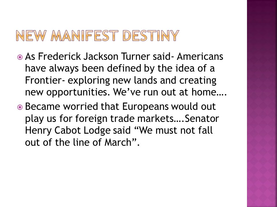  As Frederick Jackson Turner said- Americans have always been defined by the idea of a Frontier- exploring new lands and creating new opportunities.