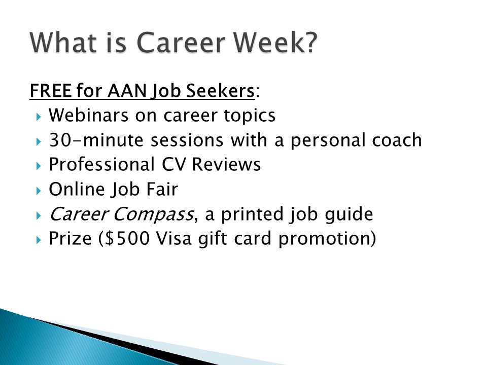 FREE for AAN Job Seekers:  Webinars on career topics  30-minute sessions with a personal coach  Professional CV Reviews  Online Job Fair  Career Compass, a printed job guide  Prize ($500 Visa gift card promotion)