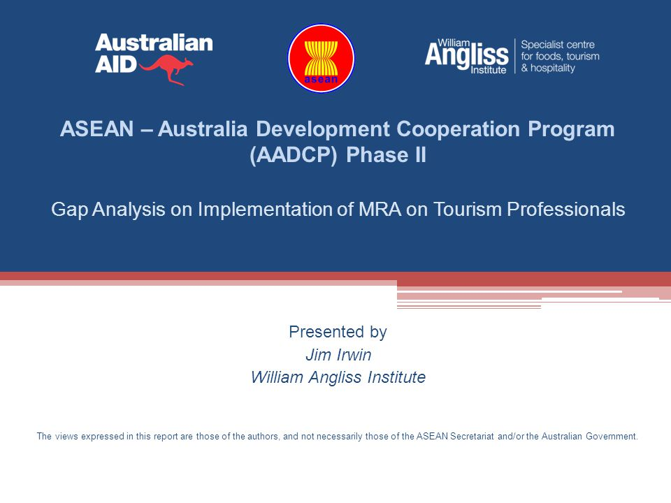 Gap Analysis on Implementation of MRA on Tourism Professionals Presented by Jim Irwin William Angliss Institute The views expressed in this report are
