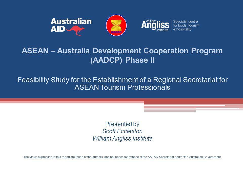 Feasibility Study for the Establishment of a Regional Secretariat for ASEAN Tourism Professionals Presented by Scott Eccleston William Angliss Institu