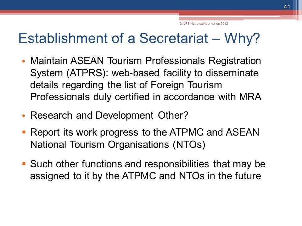Establishment of a Secretariat – Why? Maintain ASEAN Tourism Professionals Registration System (ATPRS): web-based facility to disseminate details rega