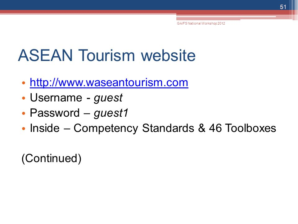 ASEAN Tourism website http://www.waseantourism.com Username - guest Password – guest1 Inside – Competency Standards & 46 Toolboxes (Continued) 51 GA/F