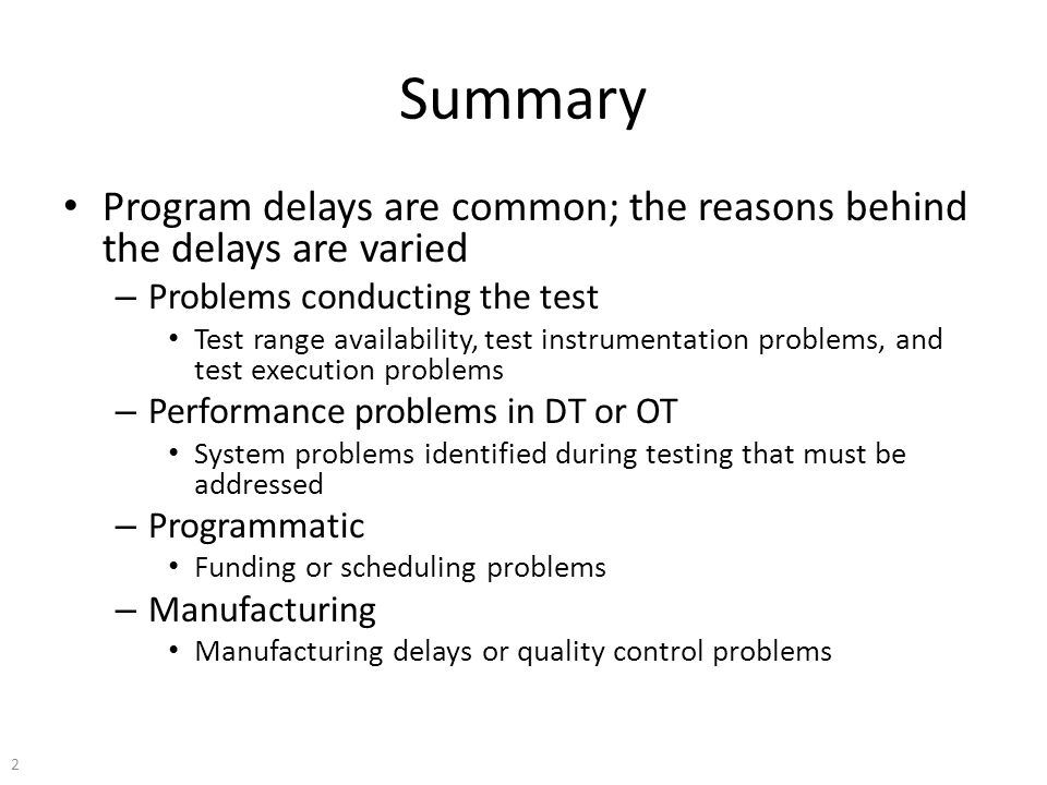 Summary Program delays are common; the reasons behind the delays are varied – Problems conducting the test Test range availability, test instrumentati