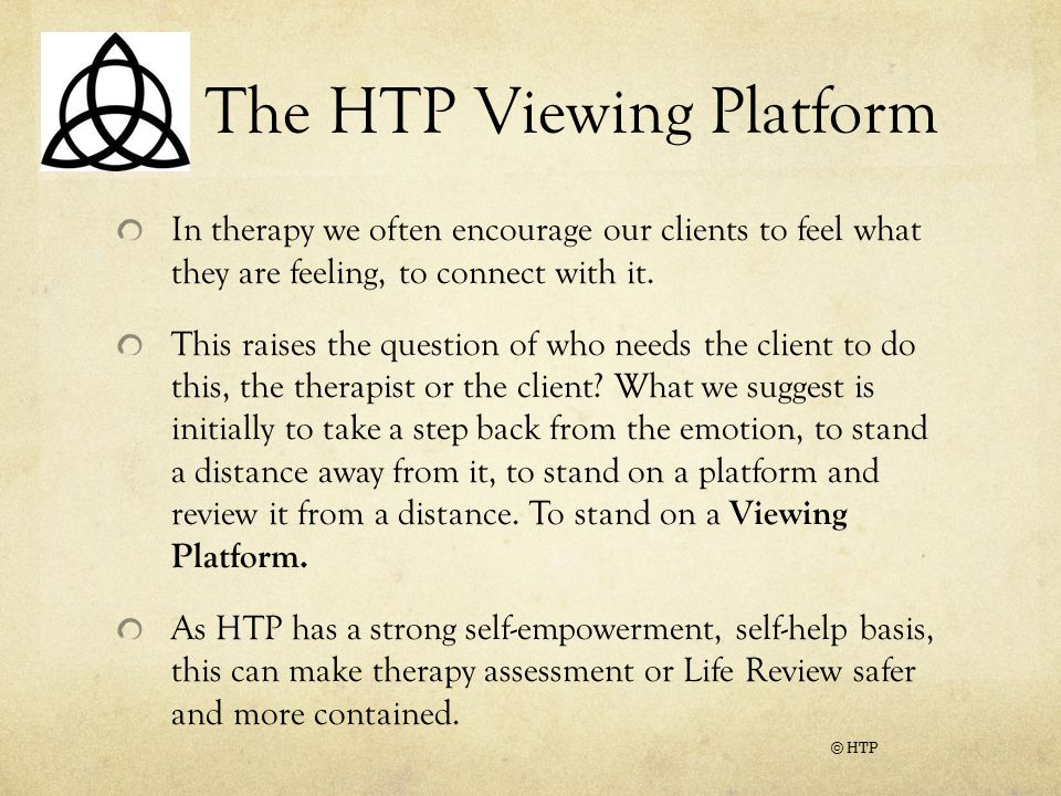 The HTP Viewing Platform In therapy we often encourage our clients to feel what they are feeling, to connect with it.