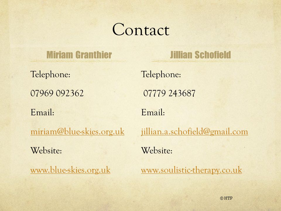 Contact Miriam Granthier Telephone: 07969 092362 Email: miriam@blue-skies.org.uk Website: www.blue-skies.org.uk Jillian Schofield © HTP