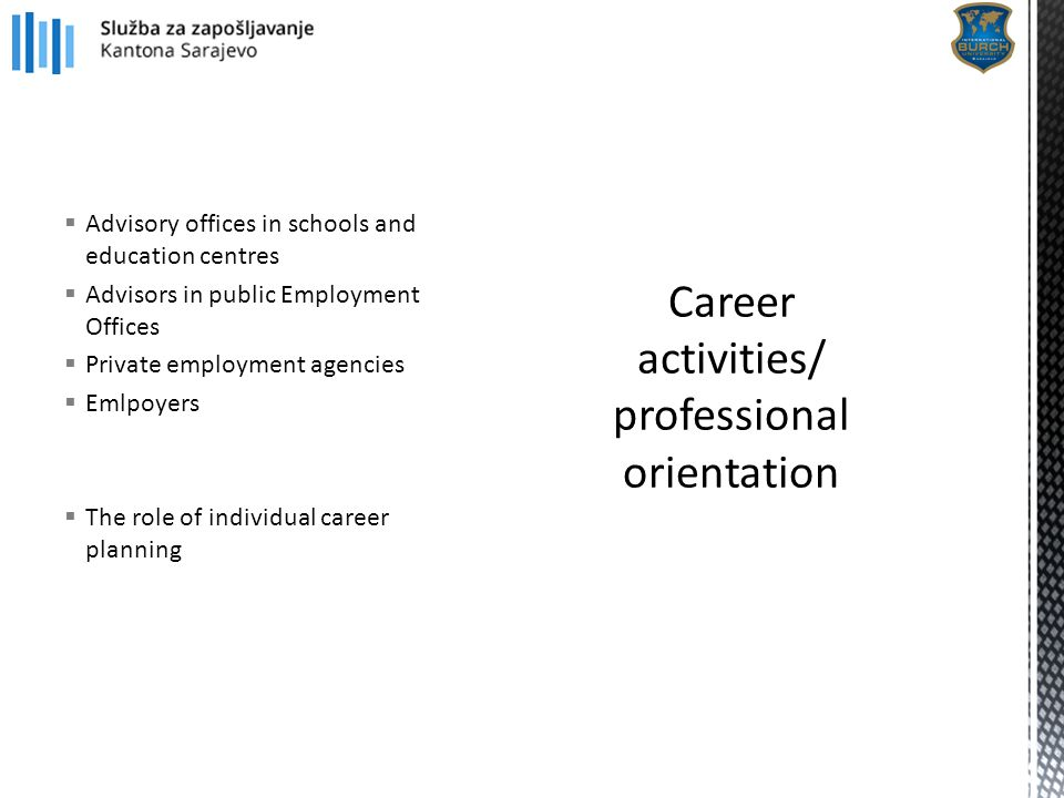  Advisory offices in schools and education centres  Advisors in public Employment Offices  Private employment agencies  Emlpoyers  The role of in
