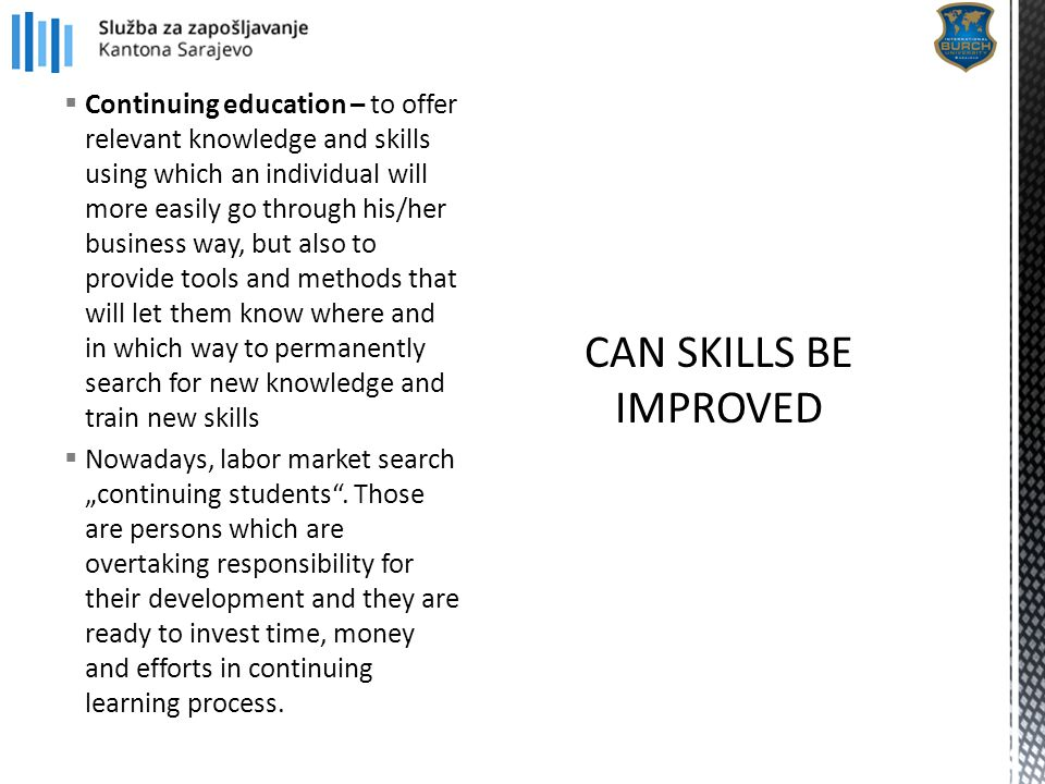  Continuing education – to offer relevant knowledge and skills using which an individual will more easily go through his/her business way, but also t