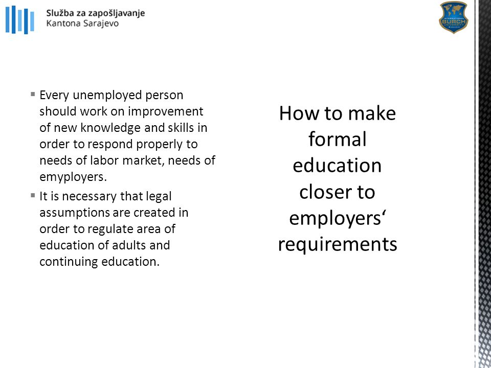  Every unemployed person should work on improvement of new knowledge and skills in order to respond properly to needs of labor market, needs of emypl