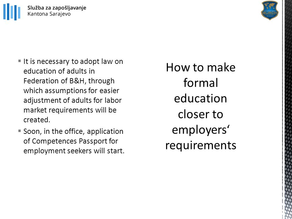 It is necessary to adopt law on education of adults in Federation of B&H, through which assumptions for easier adjustment of adults for labor market