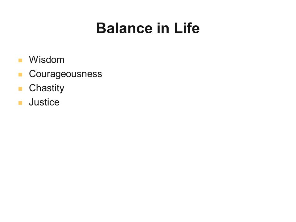 Balance in Life Wisdom Courageousness Chastity Justice