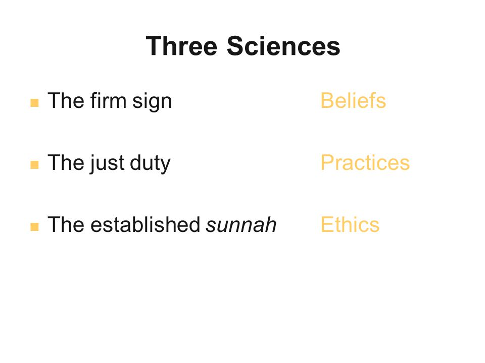 Three Sciences The firm signBeliefs The just dutyPractices The established sunnahEthics