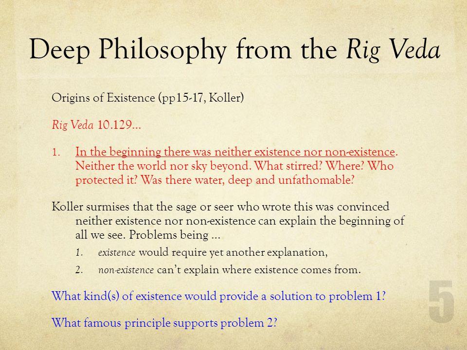 Deep Philosophy from the Rig Veda Origins of Existence (pp15-17, Koller) Rig Veda 10.129… 2.
