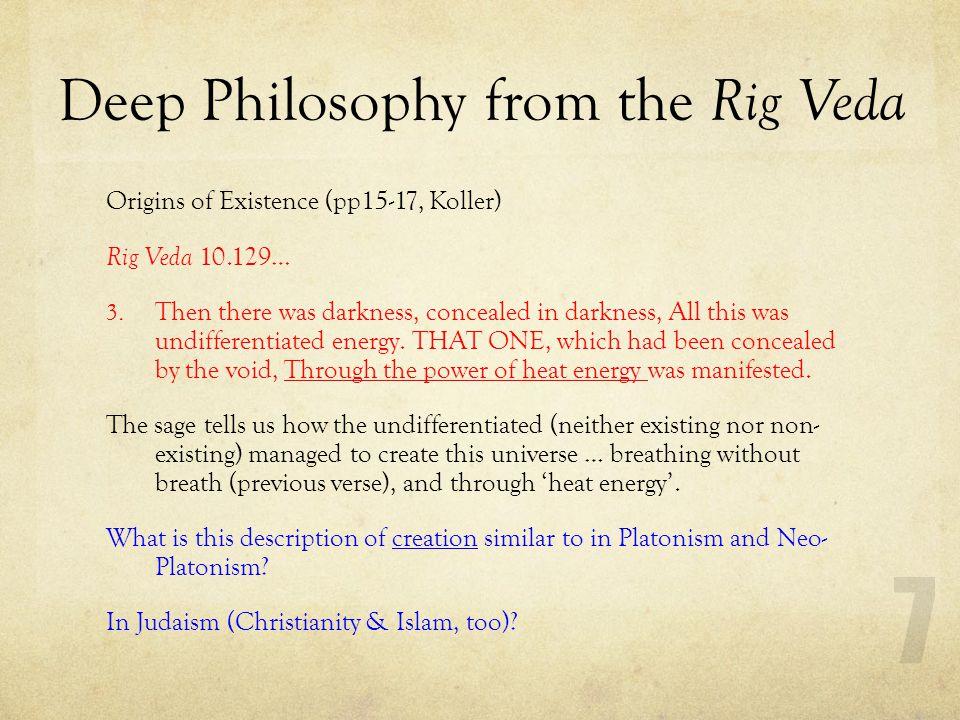 Deep Philosophy from the Rig Veda Origins of Existence (pp15-17, Koller) Rig Veda 10.129… (skip verses 4 and 5) 6.