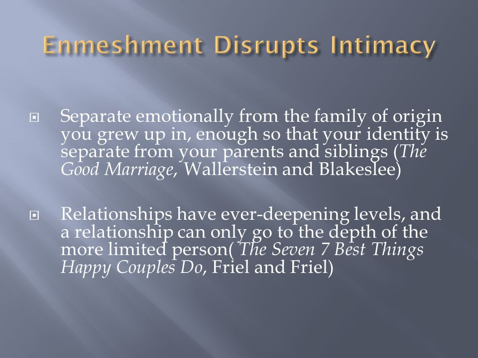 Enmeshment and intrusion characterizes the relationship  Demand for loyalty to the needy and lonely parent prevails - creates loyal object (Jurkovic)  Entrapped, engulfed, guilty, and angry  Overly eroticized atmosphere  Disloyalty toward love objects other than the parent