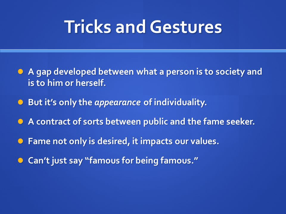 Tricks and Gestures A gap developed between what a person is to society and is to him or herself.