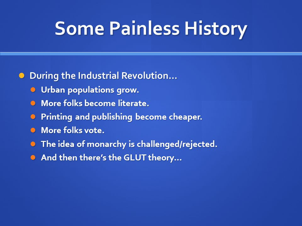 Some Painless History During the Industrial Revolution… During the Industrial Revolution… Urban populations grow.