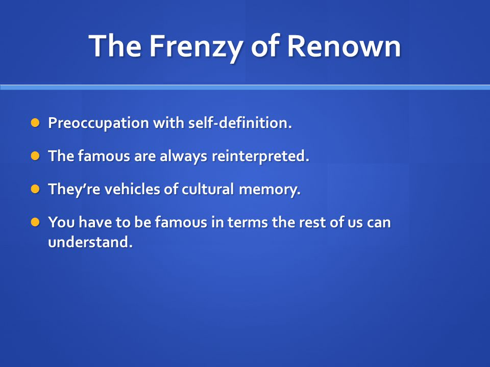 The Frenzy of Renown Preoccupation with self-definition.