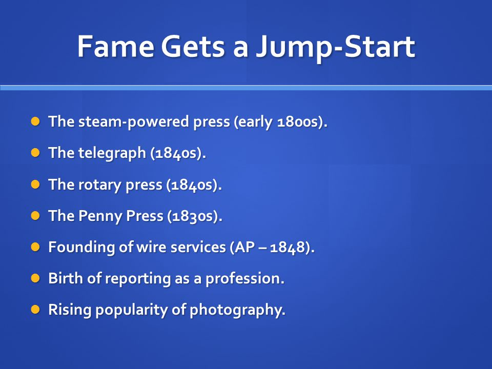 Fame Gets a Jump-Start The steam-powered press (early 1800s).