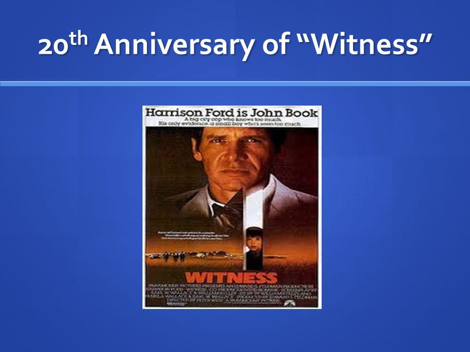 "20 th Anniversary of ""Witness"""