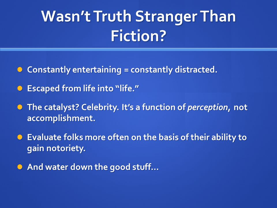 Wasn't Truth Stranger Than Fiction. Constantly entertaining = constantly distracted.