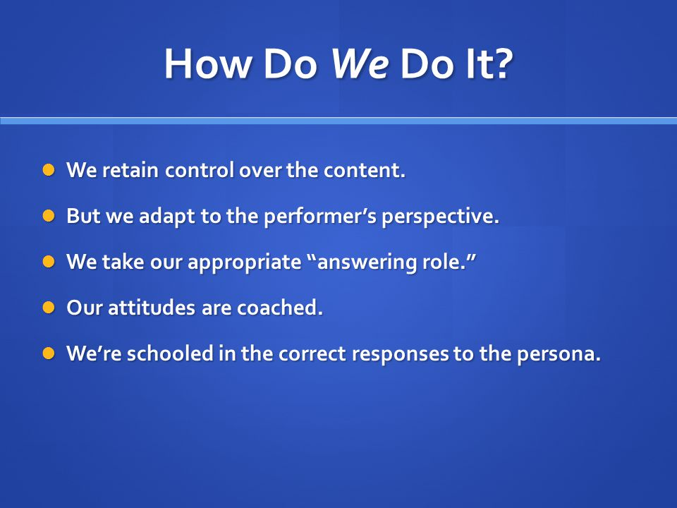 How Do We Do It. We retain control over the content.