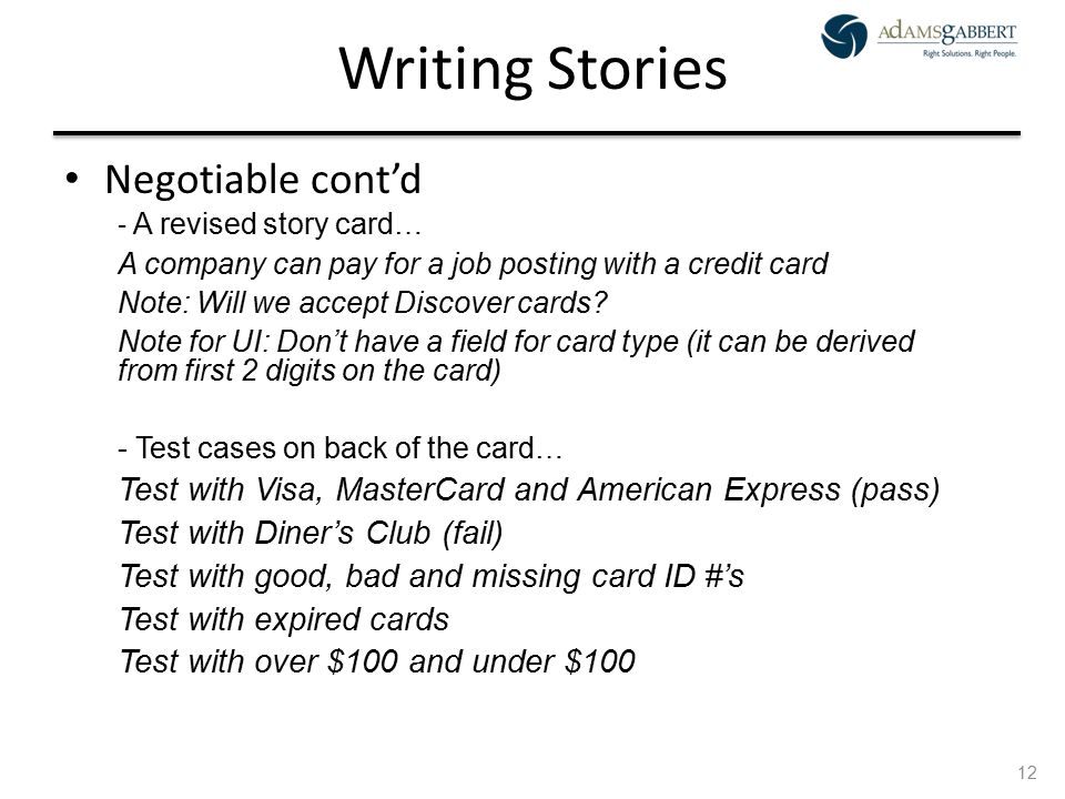 AdamsGabbert Proprietary 12 Writing Stories Negotiable cont'd - A revised story card… A company can pay for a job posting with a credit card Note: Wil