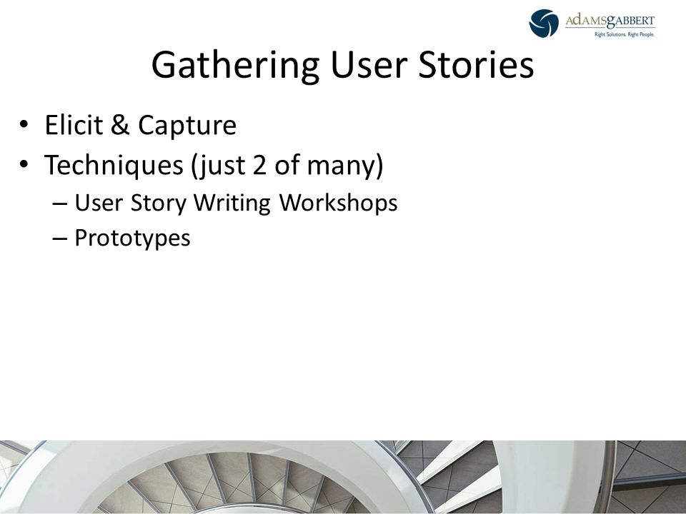 AdamsGabbert Proprietary 25 Gathering User Stories Elicit & Capture Techniques (just 2 of many) – User Story Writing Workshops – Prototypes