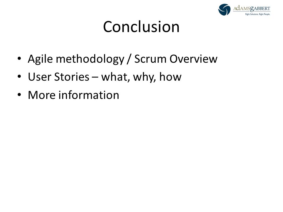 AdamsGabbert Proprietary 31 Conclusion Agile methodology / Scrum Overview User Stories – what, why, how More information