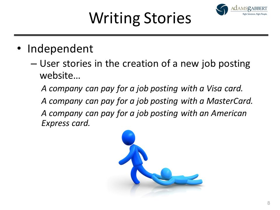 AdamsGabbert Proprietary 8 Writing Stories Independent – User stories in the creation of a new job posting website… A company can pay for a job postin