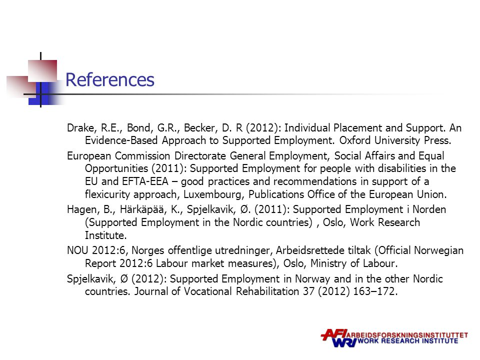 References Drake, R.E., Bond, G.R., Becker, D. R (2012): Individual Placement and Support.