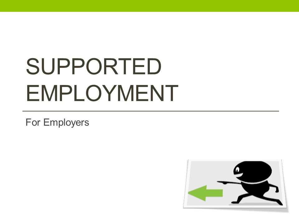 SUPPORTED EMPLOYMENT For Employers